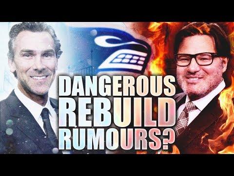Dangerous Rebuilding Rumours - Disagreements W/ Trevor Linden & Vancouver Canucks Ownership?