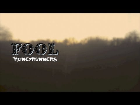 "The Honeyrunners - ""Fool"""