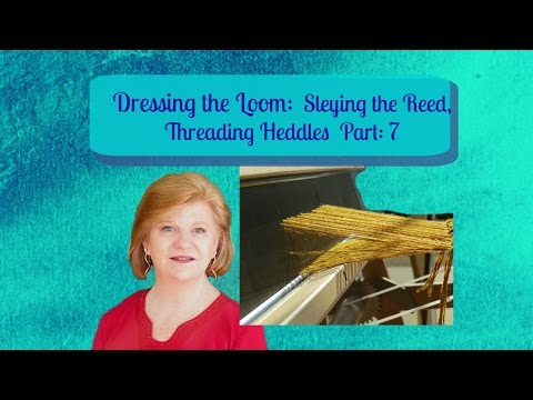 Sleying the Reed, Threading Heddles,  Beaming the Warp to prepare a Floor Loom for Weaving