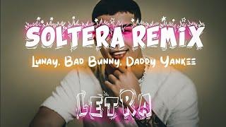 Soltera Remix (Letra) - Lunay X Daddy Yankee X Bad Bunny