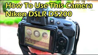 Nikon D5200 DSLR - How-To Use This Camera