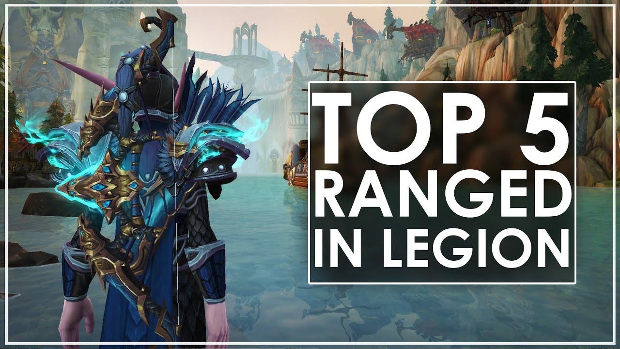 my top 5 best ranged dps specs in wow legion youtube