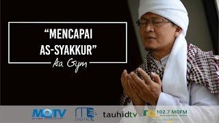 Aa Gym - Kajian Ma'rifatullah - Mencapai As-Syakkur