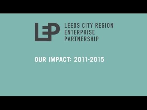 Leeds City Region Enterprise Partnership: Our impact 2011 - 2015