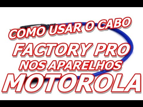 COMO USAR O CABO FACTORY PRO NOS APARELHOS MOTOROLA