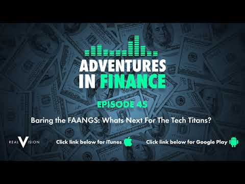 Adventures in Finance Ep 45 - Baring The FAANGs: What's Next For The Tech Titans