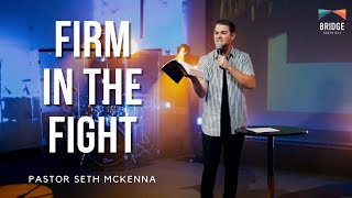 Firm in the Fight - Pastor Seth McKenna