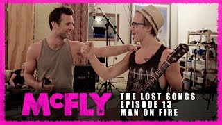 McFly | The Lost Songs | Episode 13 - Man On Fire