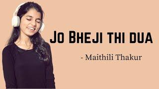 Jo Bheji Thi Dua (COVER) by Maithili Thakur