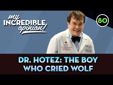 Ep80- Dr Hotez Part 2- The Boy Who Cried Wolf [My Incredible Opinion]