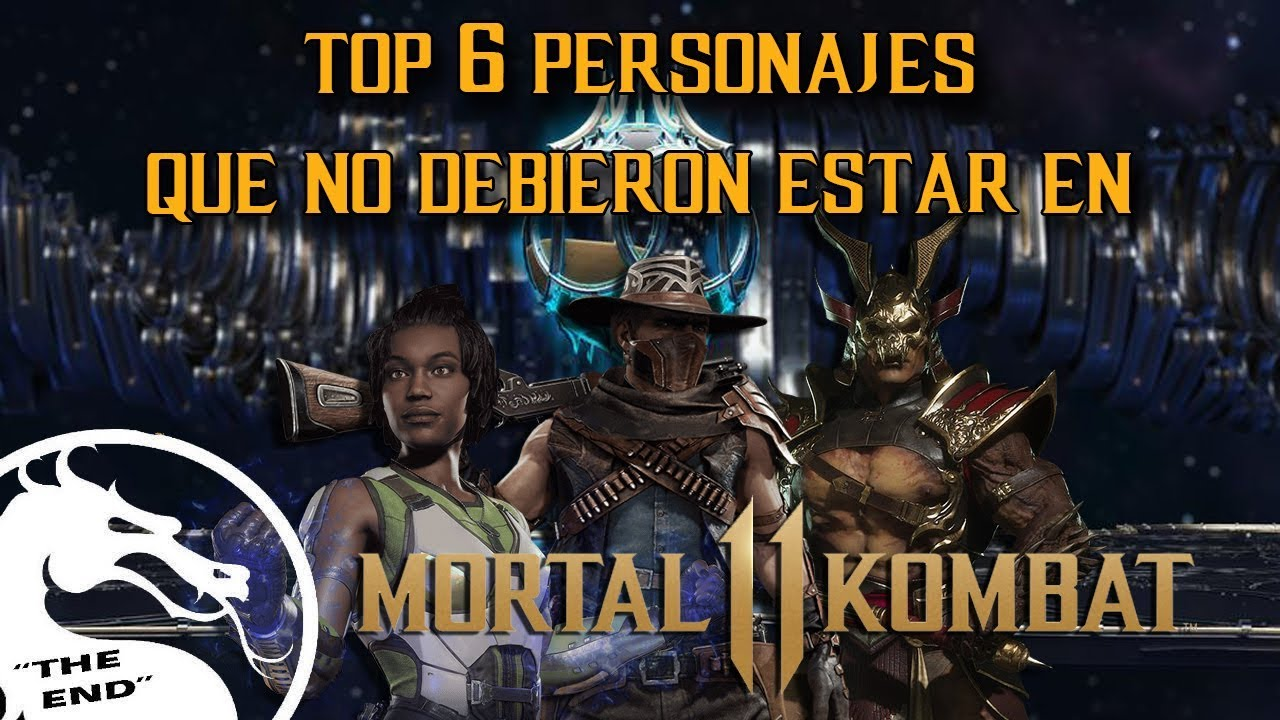 "Top 6 Personajes Que No Debieron Estar En MK11|""The End"""