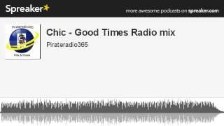 Chic - Good Times Radio mix (made with Spreaker)