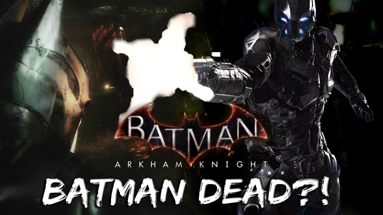 Batman Arkham Knight: Batman's Death Confirmed?! - YouTube