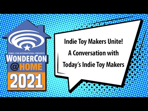 Indie Toy Makers Unite! A Conversation with Today's Indie Toy Makers   WonderCon@Home 2021