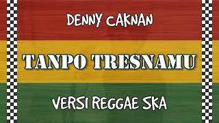 TANPO TRESNAMU - DENNY CAKNAN COVER REGGAE SKA