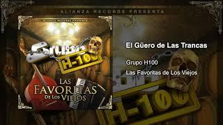 Grupo H100 - El Güero de Las Trancas (En Vivo) 2017