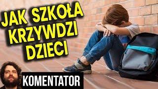 Jak Polska Szkoła Krzywdzi Dzieci - #Analiza #Komentator #Nauczyciele #Polityka #Praca #Edukacja PL