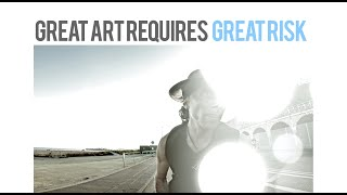 Great Art Requires Great Risk - Blazing a path of true artistry within the creative industry