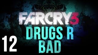 DRUGS R BAD - Far Cry 3 (Part 12)