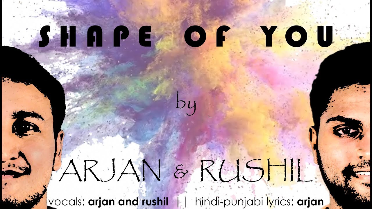 Shape Of You|Ed Sheeran|Hindi-English -Punjabi (H E P ) Mix|Arjan & Rushil