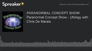 Paranormal Concept Show - Ufology with Chris De Marais