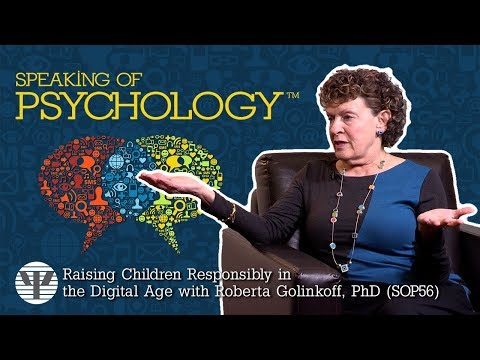 Speaking of Psychology – Raising Children Responsibly in the Digital Age with Roberta Golinkoff, PhD