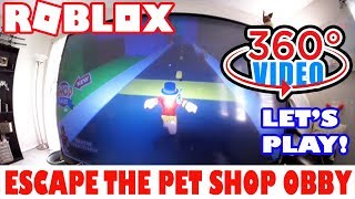 Roblox Escape the Pet Shop Obby IN 360 Degrees! - Look Around the Room! 360 Let's Play - VR Enhanced