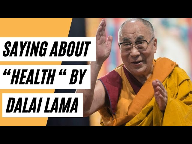 """Have You Heard The Saying About """"Health """" By  Dalai Lama?  (Healthy Saying About ''Health'')"""