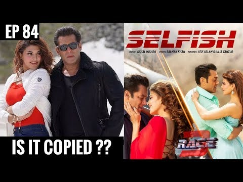Selfish Song - Race 3 | Copied From Ed Sheeran's Perfect?? EP 84