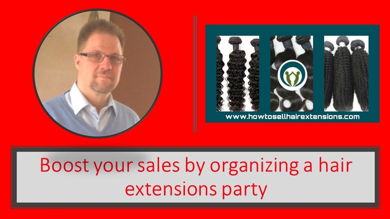 Boost Your Sales By Organizing A Hair Extensions Party