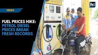 Fuel prices hike: Petrol, diesel prices break fresh records