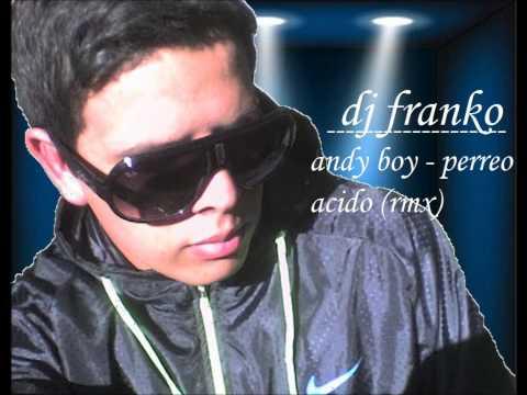 andy boy - perreo acido -rmx- (dj franko)
