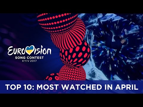 TOP 10: Most watched in April 2017 - Eurovision Song Contest