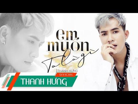 Em Muốn Ta Là Gì - Thanh Hưng | Official M/V