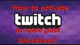 How to activate/save past broadcast on twitch!