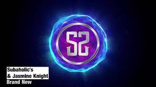 Subaholic's X Jasmine Knight - Brand New (Radio Edit)