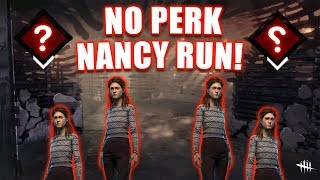 NO PERK NANCY RUN! Survivor Gameplay - Dead By Daylight
