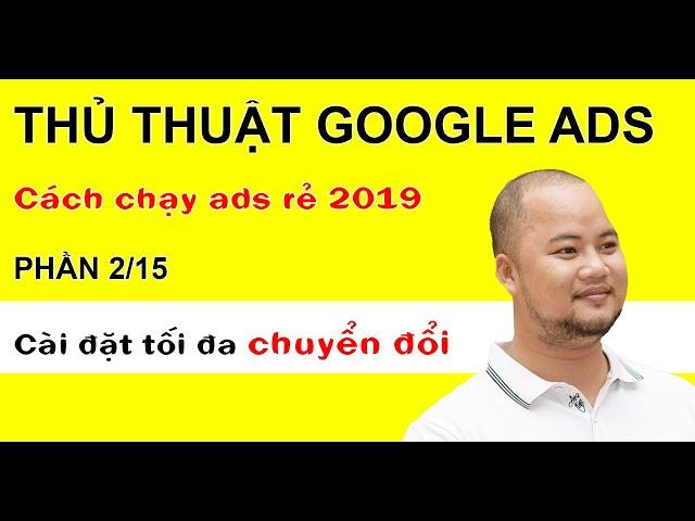 [Kiên Râu TV] Thủ thuật quảng cáo Google 2019 – cài đặt tối ưu chuyển đổi CPA (p2)