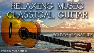 Relaxing Peaceful Music, Guitar for Meditation, Sleep, Massage, Study, with Nature Sounds.