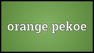 Video shows what orange pekoe means. An expensive grade of black te...