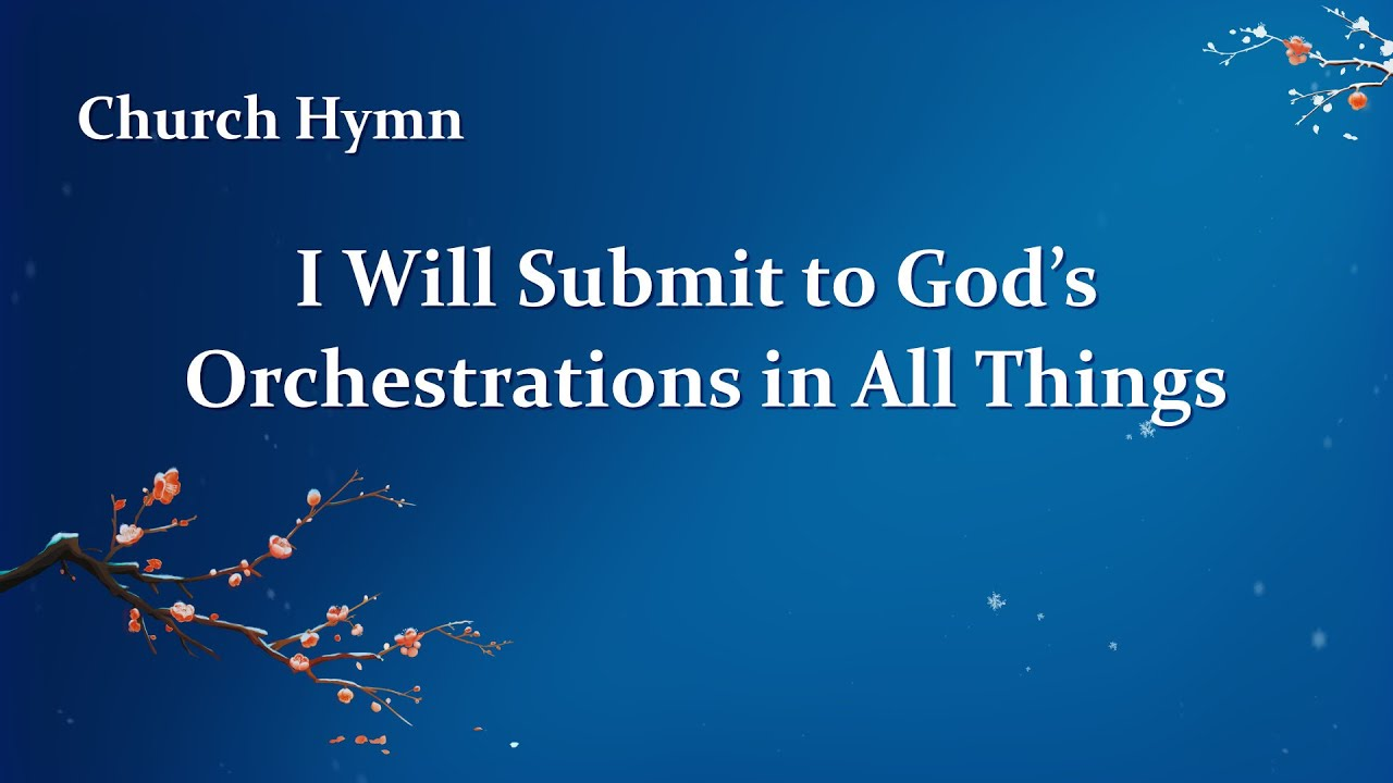 """Christian Devotional Song With Lyrics   """"I Will Submit to God's Orchestrations in All Things"""""""