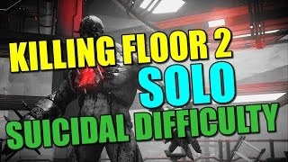 "Killing Floor 2: Solo ""Suicidal Long 10 Wave"" Difficulty Run!"