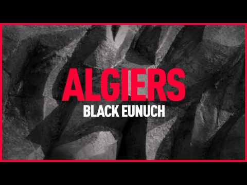 "Algiers - ""Black Eunuch"" (Official Audio)"