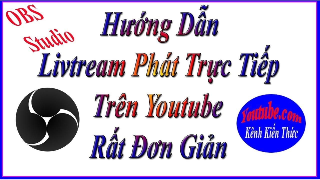 Hướng Dẫn Phát Trực Tiếp Livetream Trên Youtube Rất Đơn Giản – KTT