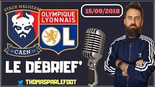 CAEN - LYON : 2 - 2  LIGUE 1 2018 - 2019 - LE DEBRIEF - LYON S'EN TIRE BIEN ! / 15-09-2018