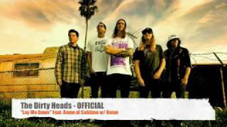Dirty Heads - Lay Me Down feat. Rome of Sublime w/ Rome