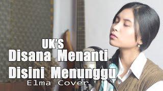 Disana Menanti Disini Menunggu ( Sungguh Ku Merasa Resah ) - UKS Akustik Cover By Elma Bening Musik