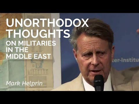 Mark Helprin: Unorthodox Thoughts In Regard to the Middle East Military Dimension