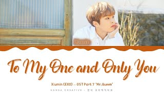 Xiumin (EXO) - 'To my one and only you' (Mr.Queen OST 7) Lyrics Color Coded (Han/Rom/Eng)