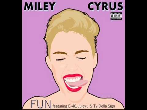 Miley Cyrus - Fun (ft. E-40, Juicy J & Ty Dolla $ign)